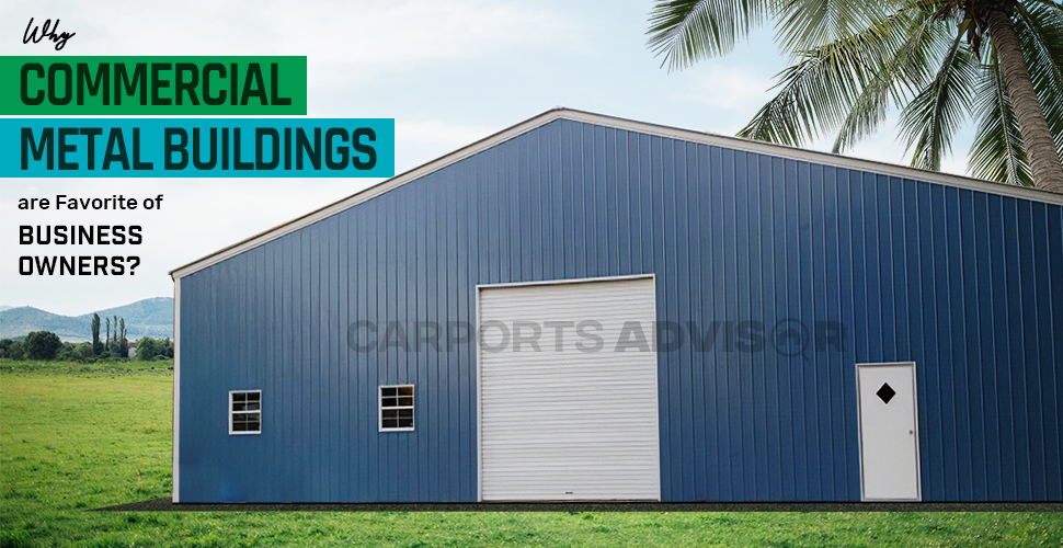 Why Commercial Metal Buildings are Favorite of Business Owners?