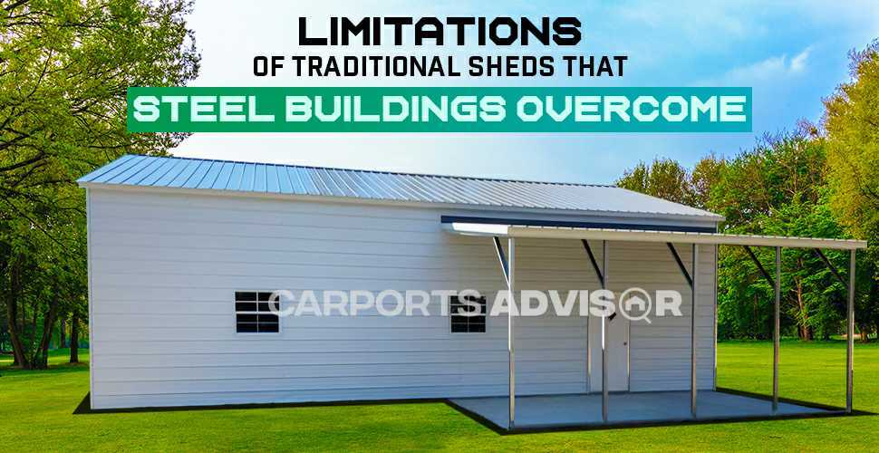 Limitations of Traditional Sheds That Steel Buildings Overcome