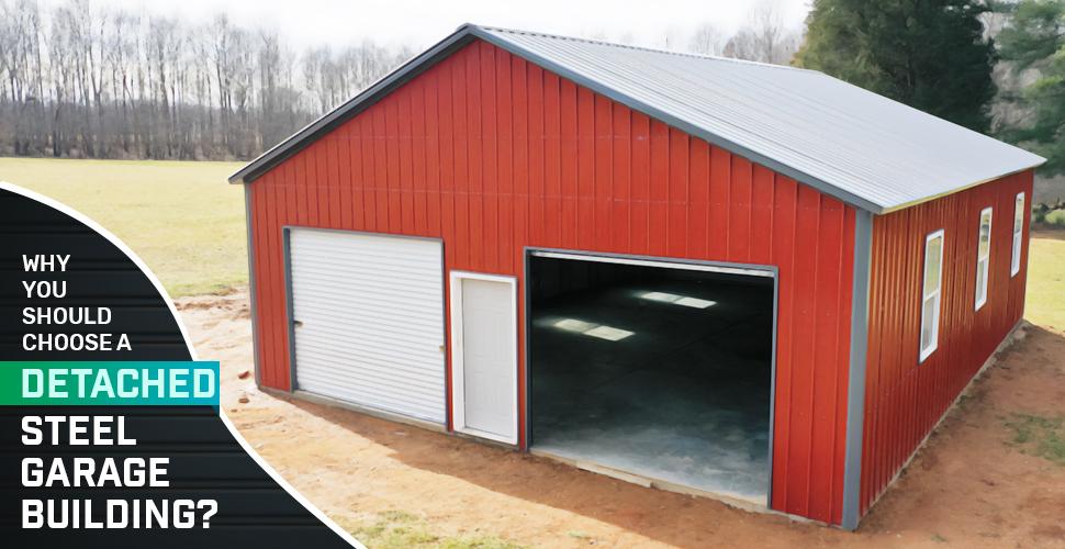 Why You Should Choose a Detached Steel Garage Building?