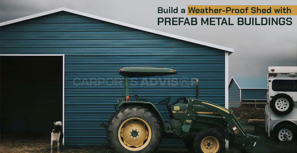Build a Weather-Proof Shed with Prefab Metal Buildings