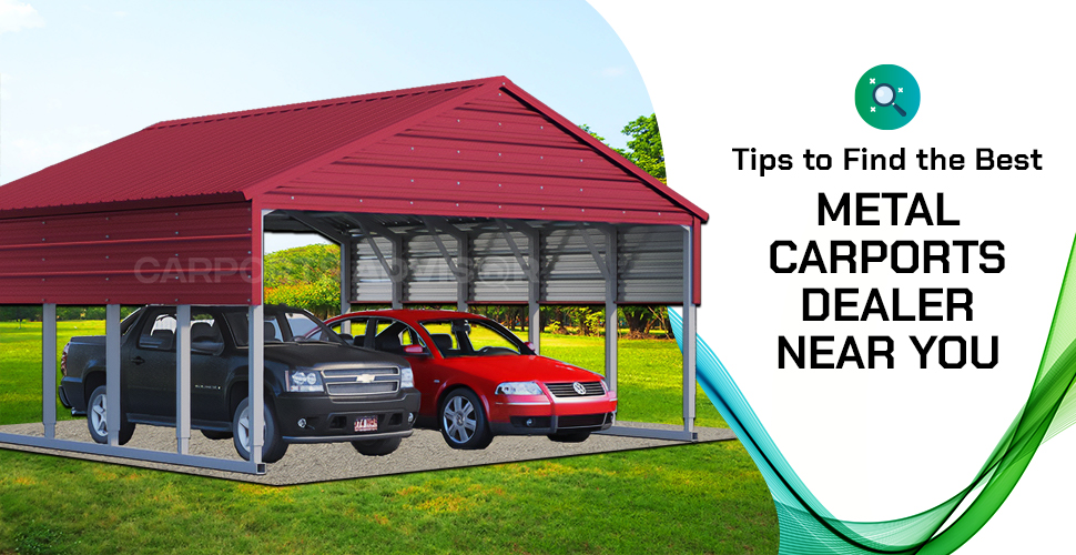 Tips to Find the Best Metal Carports Dealer Near You