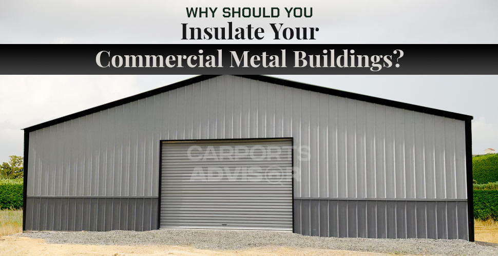 Why Should You Insulate Your Commercial Metal Buildings?