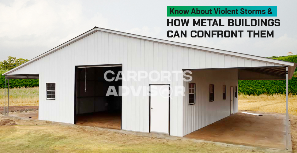 Know About Violent Storms & How Metal Buildings Can Confront Them