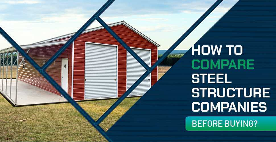 How to Compare Steel Structure Companies Before Buying?