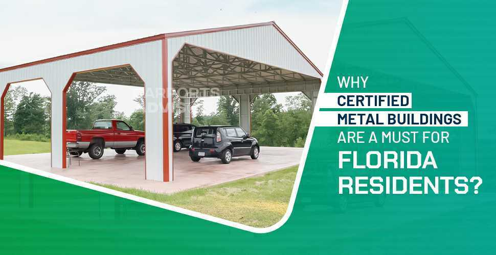 Why Certified Metal Buildings are a Must for Florida Residents?