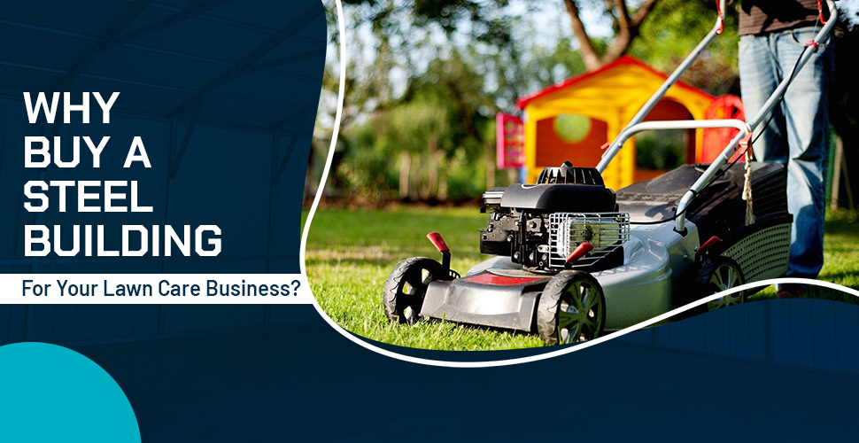 Why Buy a Steel Building for Your Lawn Care Business?